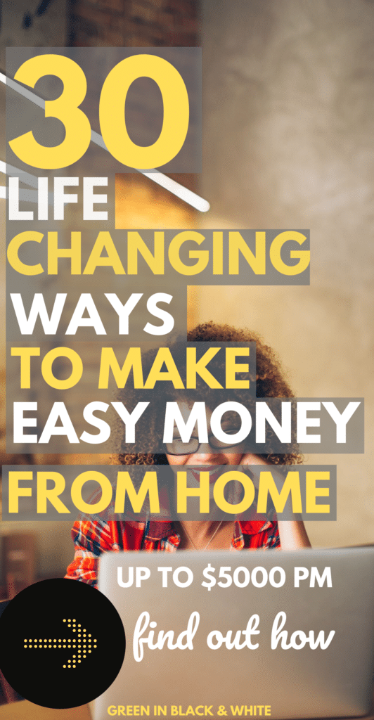 30 Life changing ways to make easy money from home