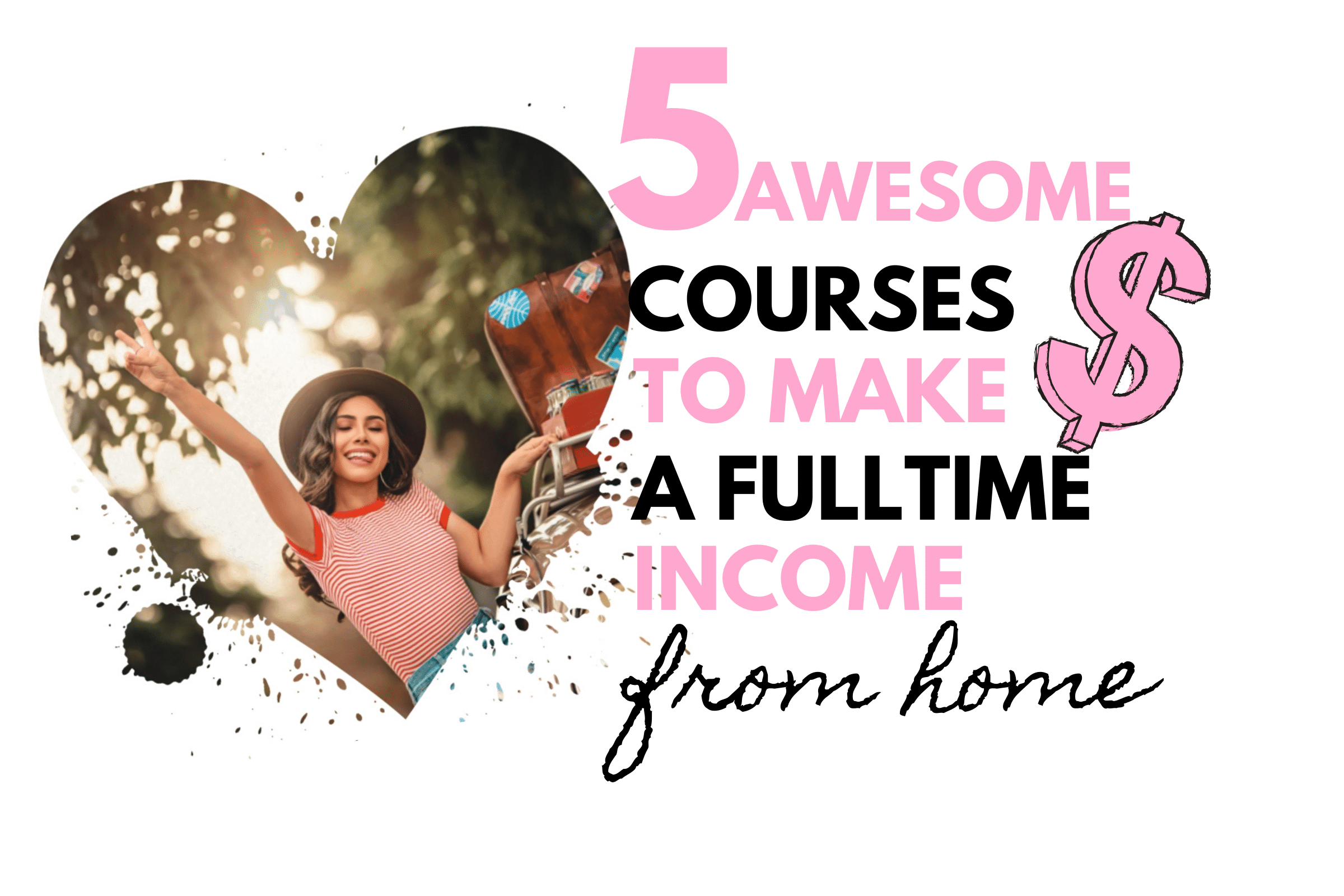 5 awesome courses to make a full time income from home