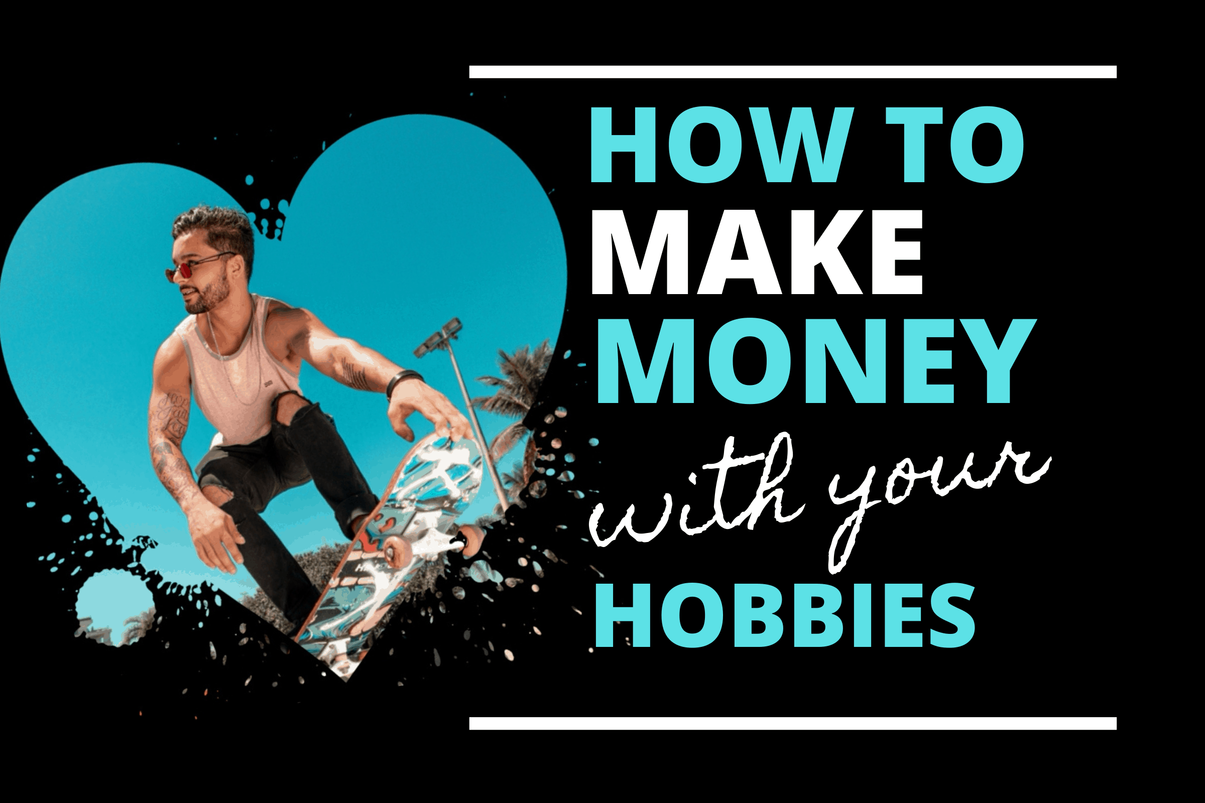 How-to-make-money-with-your-hobbies