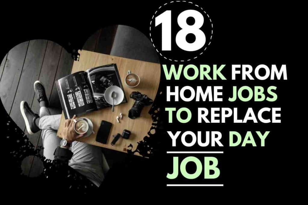 18 WORK FROM HOME JOBS TO REPLACE YOUR DAY JOB
