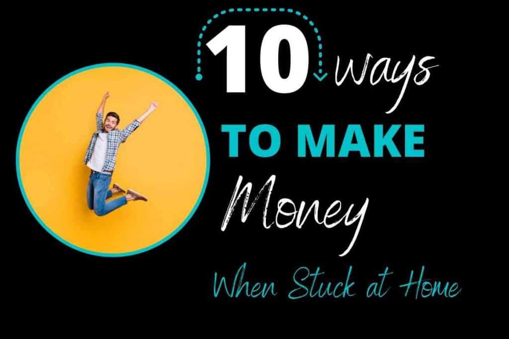10 ways to make money when stuck at home