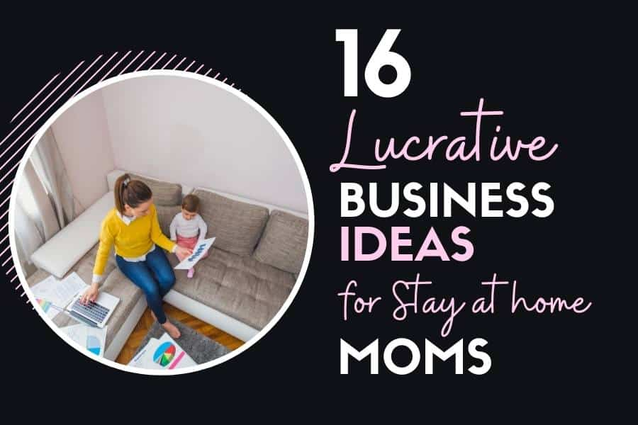 lucrative business ideas for stay at home moms