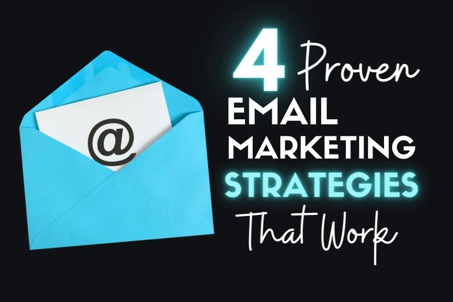4 EMAIL MARKETING STRATEGIES THAT WORK