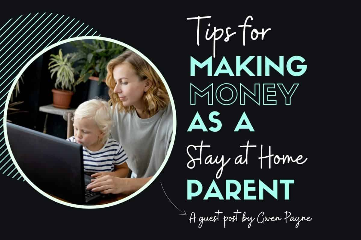 Tips for Making Extra Money as a Stay at Home Parent